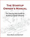 The Startup Owner's Manual : The Step-By-Step Guide for Building a Great Company, Blank, Steve and Dorf, Bob, 0984999302