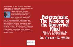 Heterostasis : Book 1: Theoretical and Book 2: Experimental: the Wisdom of the Nonverbal Mind, White, Robert, 0985369302