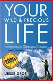 Your Wild and Precious Life, Jesse L. Gros, 0989709302