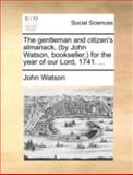 The Gentleman and Citizen's Almanack, for the Year of Our Lord 1741, John Watson, 1170539300