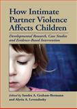 How Intimate Partner Violence Affects Children 1st Edition