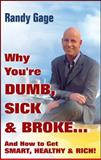 Why You're Dumb, Sick and Broke..., Randy Gage, 0470049316