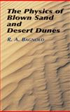 The Physics of Blown Sand and Desert Dunes, Bagnold, R. A., 0486439313