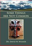 Some Things Are Not Common, David W. Weimer, 1465309314