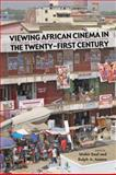 Viewing African Cinema in the Twenty-First Century : Art Films and the Nollywood Video Revolution, , 0821419315