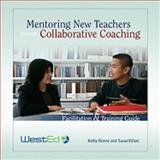 Mentoring New Teachers Through Collaborative Coaching : Facilitation and Training Guide, Dunne, Kathy and Villani, Susan, 091440931X
