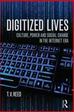 Digitized Lives : Culture, Power and Social Change in the Internet Era, Reed, T. V., 0415819318