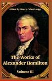 The Works of Alexander Hamilton : Volume III, , 1410219313