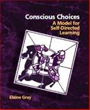 Conscious Choices : A Model for Self-Directed Learning, Gray, Elaine, 0131129317