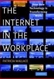 The Internet in the Workplace : How New Technology Is Transforming Work, Wallace, Patricia, 0521809312