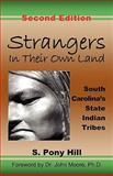 Strangers in Their Own Land : South Carolina's State Indian Tribes, Hill, S. Pony, 0939479311