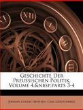 Geschichte der Preussischen Politik, Volume 4, Parts 3-4, Johann Gustav Droysen and Carl Gerstenberg, 1148719318