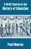 A Brief Course in the History of Education, Paul Monroe, 1410209318