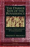 The Darker Side of the Renaissance : Literacy, Territoriality, and Colonization, Mignolo, Walter D., 0472089315