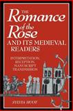 The Romance of the Rose and Its Medieval Readers : Interpretation, Reception, Manuscript Transmission, Huot, Sylvia, 0521039312