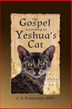The Gospel According to Yeshua's Cat, C. Francisco, 1493539310