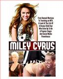Miley Cyrus: from Hannah Montana to Twerking on MTV, a Look at the Life of a Disney Child Star Who Grew up to Be a Popular Singer and Social Media Powerhouse, Ace McCloud, 1500149314