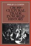 Cross-Cultural Trade in World History, Curtin, Philip D., 0521269318