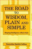 The Road to Wisdom, Plain and Simple, Searetha Smith-Collins, 0533149312