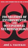 Foundations of Environmental and Occupational Neurotoxicology, Valciukas, Jose A. and Valciukas, Jose, 0765809311