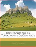 Recherches Sur la Topographie de Carthage, Dureau De La Malle, 1142449319