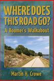 Where Does This Road Go?, Martin H. Crowe, 0615859313