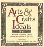 Arts and Crafts Ideals : Wisdom from the Arts and Crafts Movement in America, Yamamoto, Yoshiko and Smith, Bruce, 0879059311