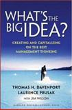 What's the Big Idea, Thomas H. Davenport and Laurence Prusak, 1578519314
