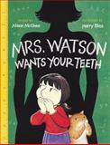 Mrs. Watson Wants Your Teeth, Alison McGhee, 0152049312