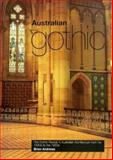 Australian Gothic : The Gothic Revival in Australian Architecture from the 1840s to The 1950s, Andrews, Brian, 0522849318