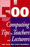 500 Computing Tips for Teachers and Lecturers, Race, Phil and McDowell, Steve, 0749419318