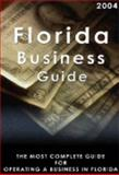 Florida Business Guide : The Most Complete Guide for Operating a Business in Florida,, 0974909319