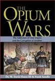 Opium Wars : The Addiction of One Empire and the Corruption of Another, Sanello, Frank and Hanes, William Travis, 1570719314