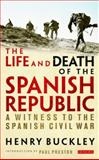 The Life and Death of the Spanish Republic, Henry Buckley and Paul PRESTON, 1780769318