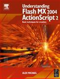 Understanding Flash MX 2004 ActionScript 2 : Basic Techniques for Creatives, Michael, Alex, 0240519310