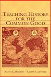 Teaching History for the Common Good, Barton, Keith C. and Levstik, Linda S., 0805839313