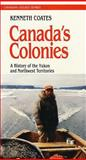 Canada's Colonies : A History of the Yukon and Northwest Territories, Coates, Ken S., 0888629311