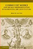 Cosimo I de' Medici and His Self-Representation in Florentine Art and Culture, Van Veen, Henk Th., 1107619319