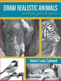 Draw Realistic Animals, Robert Louis Caldwell, 1440329311