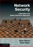 Network Security : A Decision and Game-Theoretic Approach, Alpcan, Tansu and Basar, Tamer, 0521119324