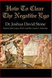 How to Clear the Negative Ego, Joshua D. Stone, 0595169325