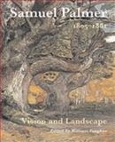 Samuel Palmer : 1805-1881, Vision and Landscape, William Vaughan, Elizabeth E. Barker, Colin Harrison, 0853319324