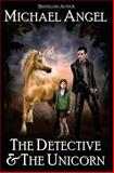The Detective and the Unicorn, Michael Angel, 1466369329