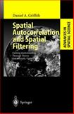 Spatial Autocorrelation and Spatial Filtering : Gaining Understanding Through Theory and Scientific Visualization, Griffith, Daniel A., 3540009329