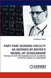 Part-Time Nursing Faculty As Defined by Boyer's Model of Scholarship, Constance Creech, 3838339320