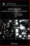 White Dwarfs: Cosmological and Galactic Probes : Cosmological and Galactic Probes, , 9048169321