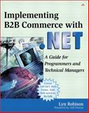 Implementing B2B Commerce with .Net : A Guide for Programmers and Technical Managers, Robison, Lyn, 0201719320