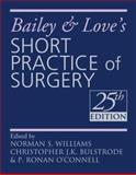 Bailey and Love's Short Practice of Surgery, Williams, Norman S. and Bulstrode, Christopher J. K., 034093932X