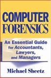 Computer Forensics : An Essential Guide for Accountants, Lawyers, and Managers, Sheetz, Michael, 0471789321