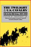The Twilight of the U. S. Cavalry : Life in the Old Army, 1917-1942, Truscott, Lucian K., Jr., 0700609326